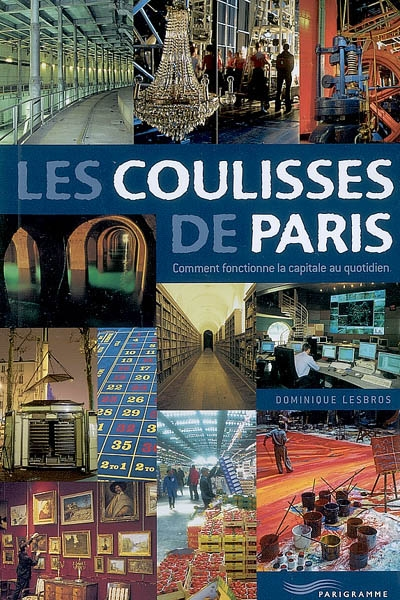 Les coulisses de Paris : comment fonctionne la capitale au quotidien / Dominique Lesbros ; photographies Sylvain Ageorges | Lesbros, Dominique, auteur