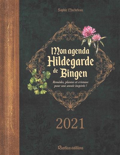 Mon agenda Hildegarde de Bingen 2021 : remèdes, plantes et cristaux pour une année inspirée !