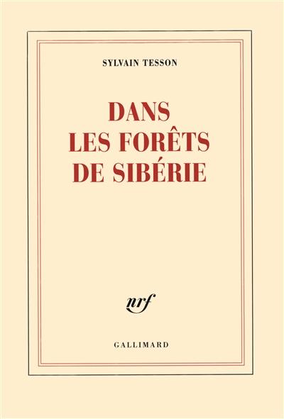 Dans les forêts de Sibérie : février-juillet 2010 / Sylvain Tesson | Tesson, Sylvain (1972-....). Auteur