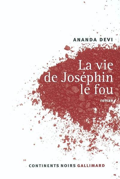 La vie de Joséphin le fou : roman / Ananda Devi | Nirsimloo, Ananda Devi (1957-....). Auteur