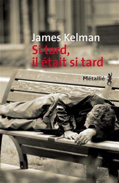 Si tard, il était si tard / James Kelman | Kelman, James (1946-....). Auteur