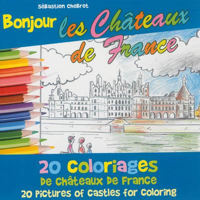Bonjour les châteaux de France : 20 coloriages des châteaux de France. 20 pictures of castles for coloring