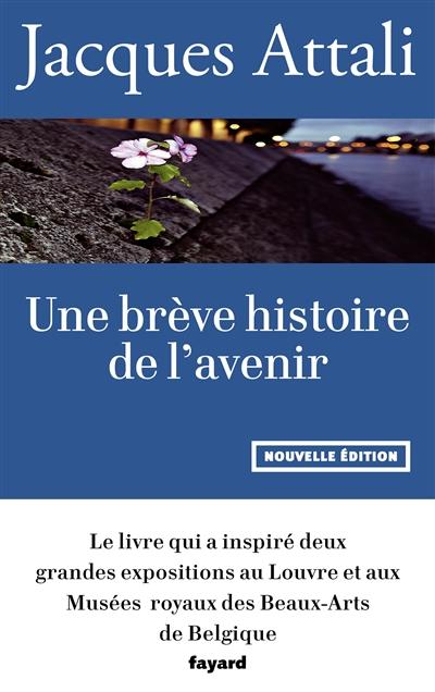 Une brève histoire de l'avenir   Attali, Jacques (1943-....). Auteur