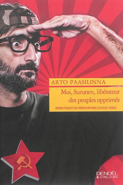 Moi, Surunen, libérateur des peuples opprimés : roman | Paasilinna, Arto (1942-2018). Auteur