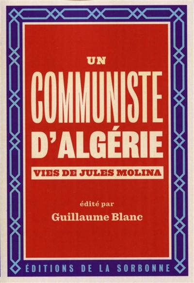 Un communiste d'Algérie : vies de Jules Molina (1923-2009)