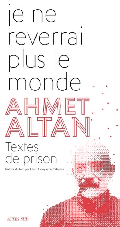 Je ne reverrai plus le monde / Ahmet Altan |