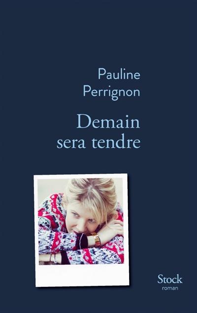 Demain sera tendre : roman   Perrignon, Pauline (1978-....). Auteur