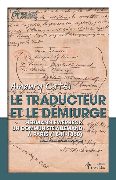 Le traducteur et le démiurge : Hermann Ewerbeck : un communiste allemand à Paris (1841-1860)