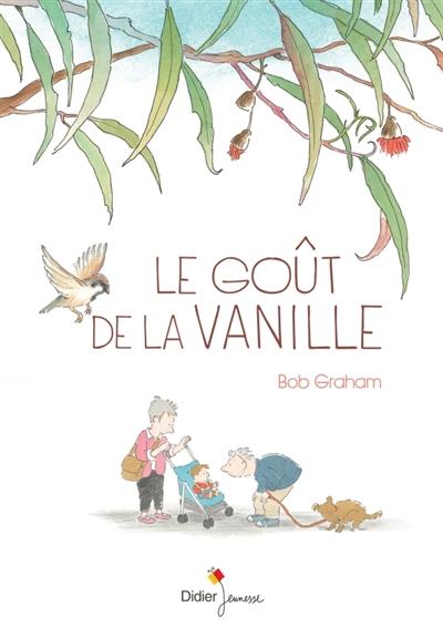 Le goût de la vanille / Bob Graham   Graham, Bob (1942-...). Auteur