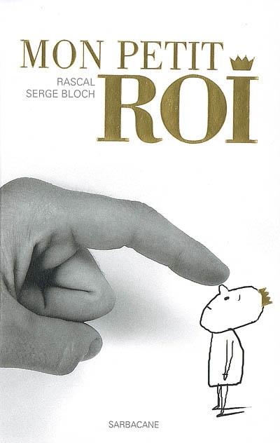 Mon petit roi / Rascal, Serge Bloch   Rascal (1959-....). Auteur