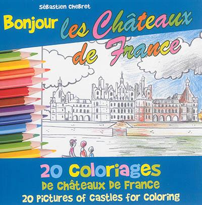 Bonjour les châteaux de France : 20 coloriages des châteaux de France. Bonjour les châteaux de France : 20 pictures of castles for coloring