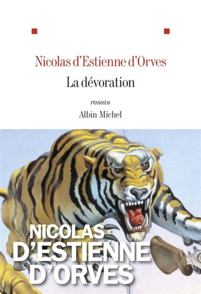 La dévoration : roman / Nicolas d'Estienne d'Orves   Estienne d'Orves, Nicolas d' (1974-....). Auteur