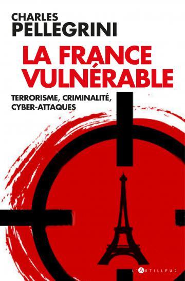 La France vulnérable : terrorisme, criminalité, cyber-attaques