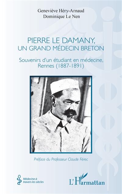 Pierre Le Damany, un grand médecin breton : souvenirs d'un étudiant en médecine, Rennes (1887-1891)