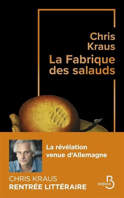 La fabrique des salauds / Chris Kraus ; traduit de l'allemand par Rose Labourie | Kraus, Chris (1963-....), auteur