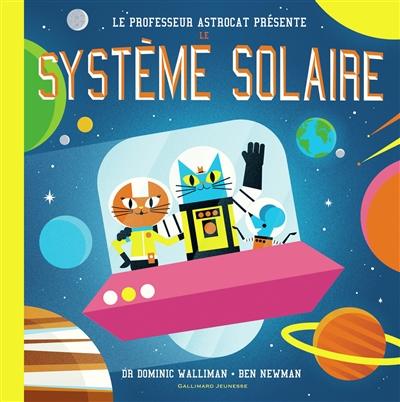Le professeur Astrocat présente le Système solaire | Walliman, Dominic. Auteur