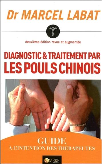 Diagnostic & traitement par les pouls chinois : guide à l'intention des thérapeutes