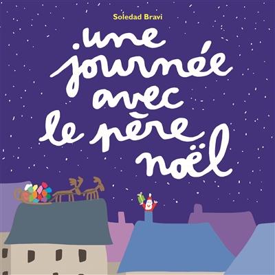 Une journée avec le Père Noël / Soledad Bravi | Bravi, Soledad (1965-....). Auteur