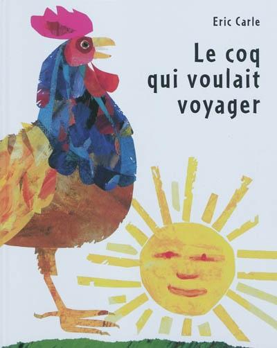 Le coq qui voulait voyager | Eric Carle (1929-....). Auteur