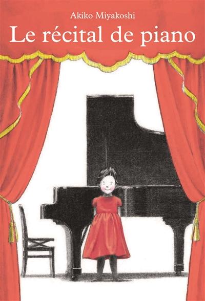 Le récital de piano / Akiko Miyakoshi | Miyakoshi, Akiko (1982-....). Auteur