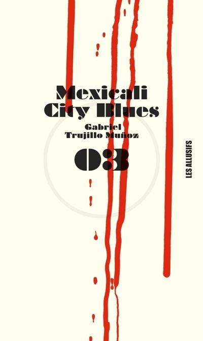Mexicali city blues : roman / Gabriel Trujillo MunÄoz | Trujillo Munoz, Gabriel. Auteur