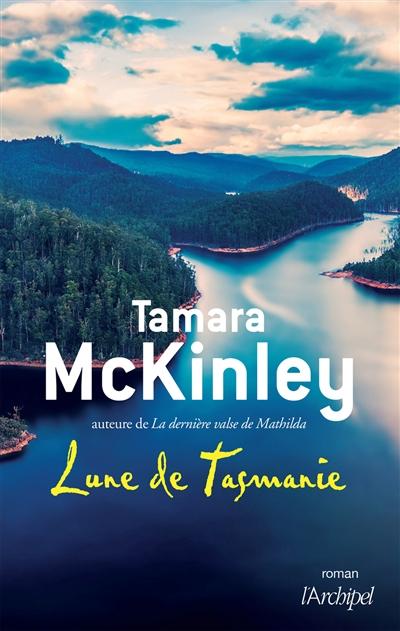 Lune de Tasmanie | McKinley, Tamara. Auteur