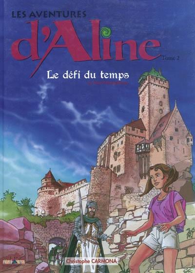 Les aventures d'Aline. Vol. 2. Le défi du temps au Haut-Koenisbourg