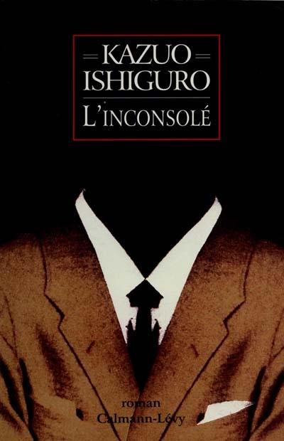 L' inconsolé : roman / Kazuo Ishiguro | Ishiguro, Kazuo (1954-....). Auteur