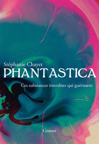Phantastica : ces substances interdites qui guérissent