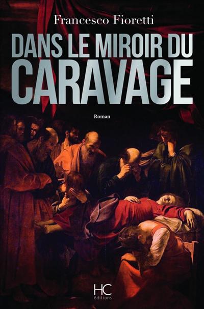 Dans le miroir du Caravage   Francesco Fioretti (1960-....). Auteur