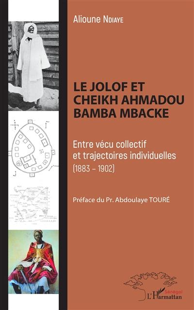 Le Jolof et Ahmadou Bamba Mbacké : entre vécu collectif et trajectoires individuelles (1883-1902)