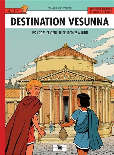 Alix, destination Vesunna : 1921-2021, centenaire de Jacques Martin : catalogue de l'exposition
