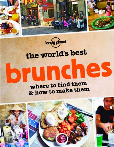 The world's best brunches : where to find them and how to make them