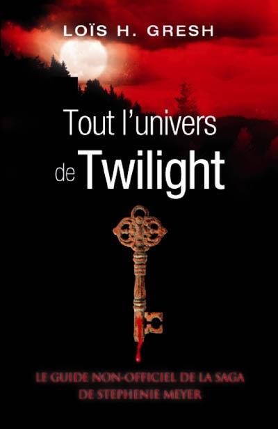 Tout l'univers de Twilight : le guide non-officiel de la saga de Stephenie Meyer