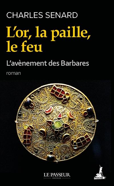 L'avènement des barbares. Vol. 1. L'or, la paille, le feu