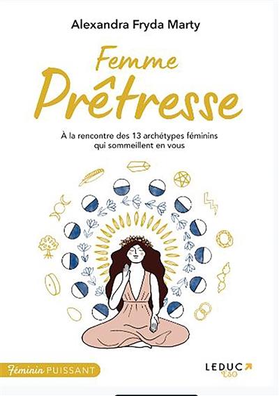 Femme prêtresse : à la rencontre des 13 archétypes féminins qui sommeillent en vous