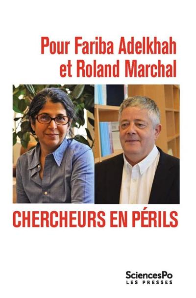 Pour Fariba Adelkhah et Roland Marchal : chercheurs en périls