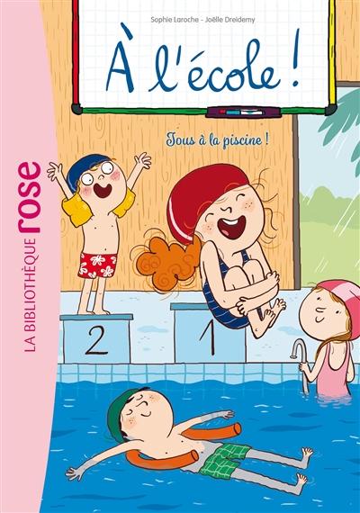 A l'école !. Vol. 4. Tous à la piscine !