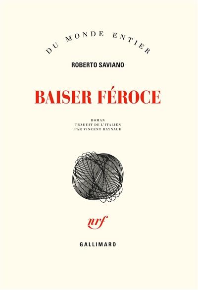 Baiser féroce : roman / Roberto Saviano | Saviano, Roberto (1979-....). Auteur