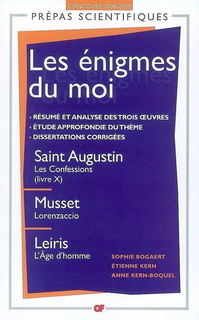 Les énigmes du moi : saint Augustin, Les confessions (livre X), Musset, Lorenzaccio, Leiris, L'âge d'homme : concours d'entrée aux grandes écoles scientifiques 2008-2009