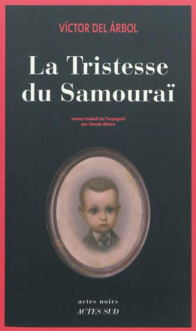 La tristesse du samouraï / Victor del Arbol | Arbol, Victor del. Auteur