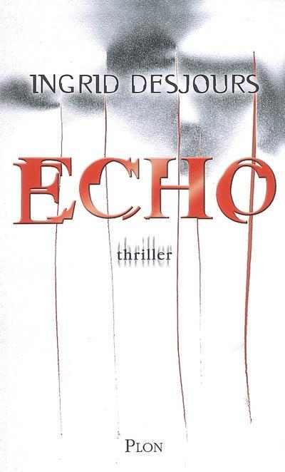 Echo : thriller | Desjours, Ingrid (1976-....). Auteur