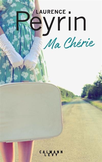 Ma chérie / Laurence Peyrin | Peyrin, Laurence. Auteur