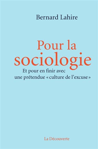 Pour la sociologie : et pour en finir avec une prétendue culture de l'excuse