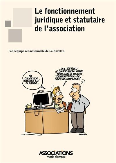 """Le fonctionnement juridique et statutaire de l'association / par l'équipe rédactionnelle de """"La Navette""""  """