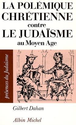 La Polémique chrétienne contre le judaïsme au Moyen Age