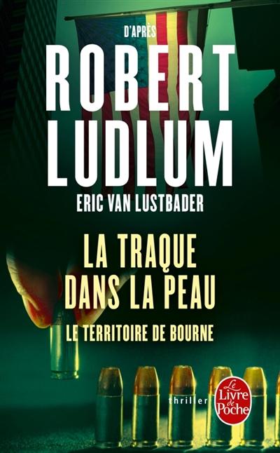 La traque dans la peau : le territoire de Bourne / Eric Van Lustbader | Lustbader, Eric Van. Auteur