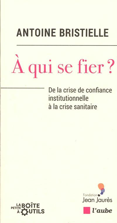A qui se fier ? : de la crise de confiance institutionnelle à la crise sanitaire