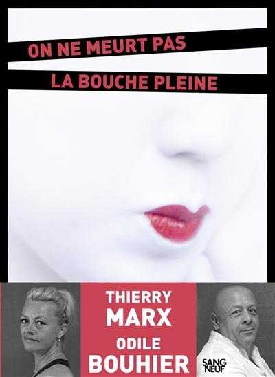 On ne meurt pas la bouche pleine : roman / Odile Bouhier, Thierry Marx | Bouhier, Odile,. Auteur