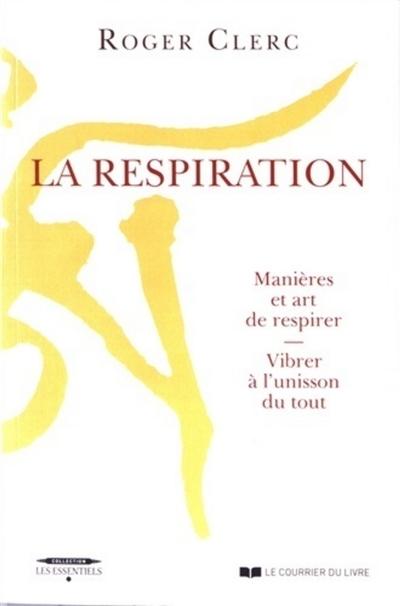 La respiration : manières et art de respirer : vibrer à l'unisson du tout. .